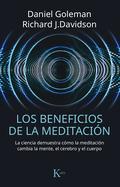 LOS BENEFICIOS DE LA MEDITACIÓN. LA CIENCIA DEMUESTRA CÓMO LA MEDITACIÓN CAMBIA LA MENTE, EL CE