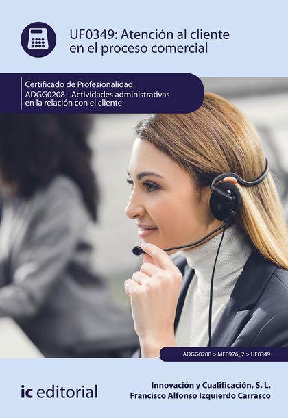 ATENCIÓN AL CLIENTE EN EL PROCESO COMERCIAL. ADGG0208 - ACTIVIDADES ADMINISTRATI.