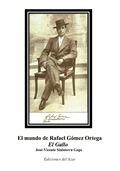 EL MUNDO DE RAFAEL GOMEZ ORTEGA ´EL GALLO´.