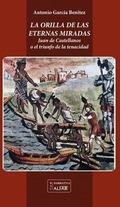 LA ORILLA DE LAS ETERNAS MIRADAS : JUAN DE CASTELLANOS O EL TRIUNFO DE LA TENACIDAD