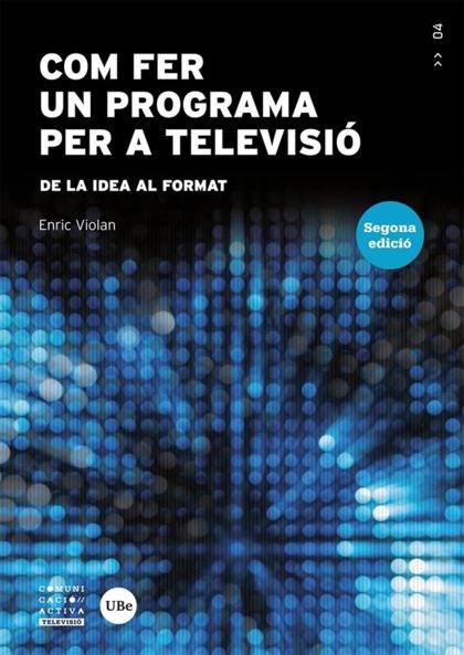 COM FER UN PROGRAMA PER A TELEVISIÓ                                             DE LA IDEA AL F