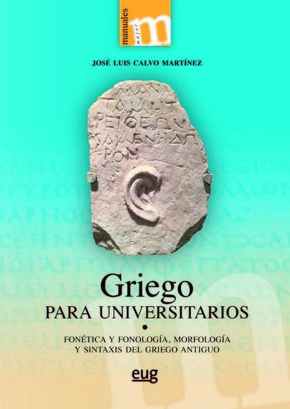 GRIEGO PARA UNIVERSITARIOS. FONÉTICA Y FONOLOGÍA, MORFOLOGÍA Y SINTAXIS DEL GRIEGO ANTIGUO