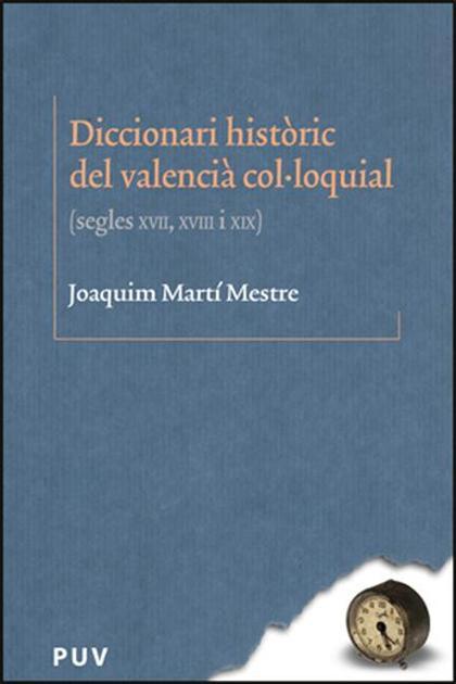 DICCIONARI HISTÒRIC DEL VALENCIÀ COL·LOQUIAL : SEGLES XVII, XVIII I XIX