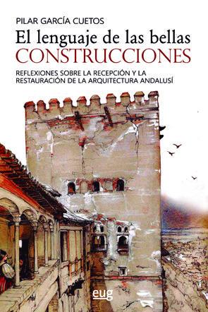 EL LENGUAJE DE LAS BELLAS CONSTRUCCIONES. REFLEXIONES SOBRE LA RECEPCIÓN Y LA RESTAURACIÓN DE L