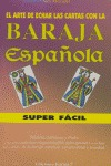 ARTE DE ECHAR LAS CARTAS CON LA BARAJA ESPAÑOLA SUPERFÁCIL, EL (PACK LIBRO + CAR.