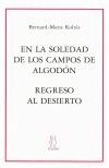 EN LA SOLEDAD DE LOS CAMPOS DE ALGODÓN  REGRESO AL DESIERTO