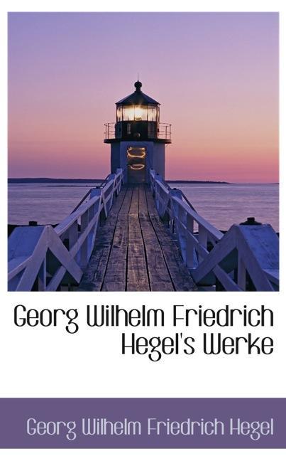 Georg Wilhelm Friedrich Hegel`s Werke