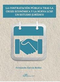 LA CONTRATACIÓN PÚBLICA TRAS LA CRISIS ECONÓMICA Y LA NUEVA LCSP. UN ESTUDIO JUR.