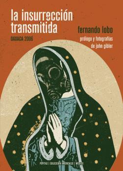LA INSURRECIÓN TRANSMITIDA                                                      OAXACA 2006