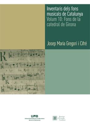 INVENTARIS DELS FONS MUSICALS DE CATALUNYA. VOLUM 10: FONS DE LA CATEDRAL DE GIR.