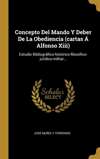 CONCEPTO DEL MANDO Y DEBER DE LA OBEDIENCIA (CARTAS Á ALFONSO XIII)