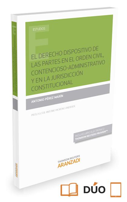 EL DERECHO DISPOSITIVO DE LAS PARTES EN EL ORDEN CIVIL, CONTENCIOSO-ADMINISTRATI.