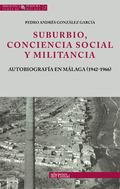 SUBURBIO, CONCIENCIA SOCIAL Y MILITANCIA. AUTOBIOGRAFÍA EN MÁLAGA (1942-1966)