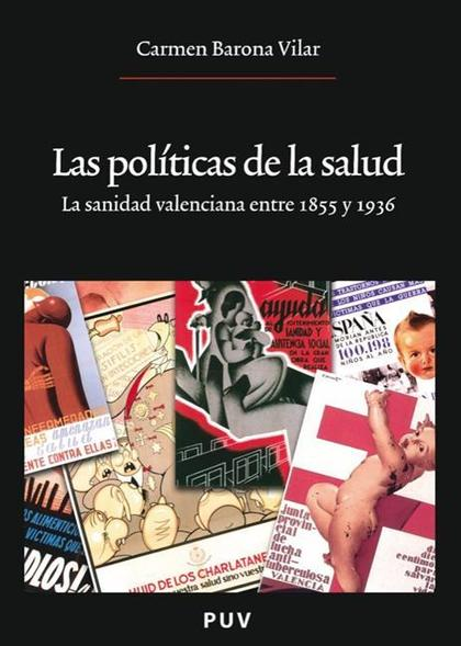 LAS POLÍTICAS DE LA SALUD : LA SANIDAD VALENCIANA ENTRE 1855 Y 1936