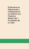 ENFERMERÍA EN ALTERACIONES Y LIMITACIONES EN UN ENFERMO CON TRASTORNO BIPOLAR TI.