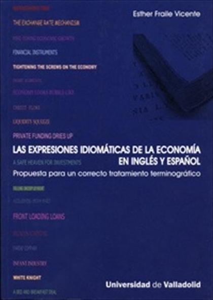 LAS EXPRESIONES IDIOMÁTICAS DE LA ECONOMÍA EN INGLÉS Y ESPAÑOL : PROPUESTA PARA UN CORRECTO TRA