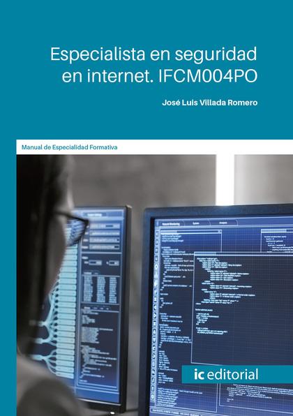 ESPECIALISTA EN SEGURIDAD EN INTERNET. IFCM004PO.
