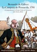 BERNARDO DE GÁLVEZ: LA CAMPAÑA DE PENSACOLA, 1781. O LA INDEPENDENCIA DE LOS ESTADOS UNIDOS DE