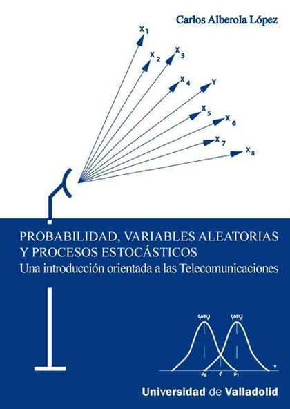 PROBABILIDAD, VARIABLES ALEATORIAS Y PROCESOS ESTOCÁSTICOS : UNA INTRODUCCIÓN ORIENTADA A LAS T