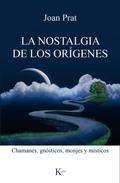 LA NOSTALGIA DE LOS ORÍGENES. CHAMANES, GNÓSTICOS, MONJES Y MÍSTICOS