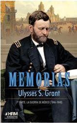 MEMORIAS ULYSSES S. GRANT. 1ª PARTE. LA GUERRA DE MÉXICO (1846-1848)