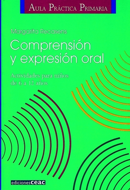 COMPRENSIÓN Y EXPRESIÓN ORAL: ACTIVIDADES PARA NIÑOS DE 6 A 12 AÑOS