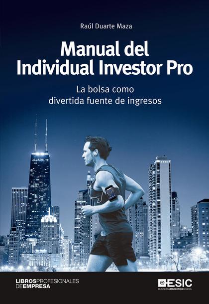 MANUAL DEL INDIVIDUAL INVESTOR PRO : LA BOLSA COMO DIVERTIDA FUENTE DE INGRESOS