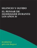 SILENCIO Y OLVIDO : EL PENSAR DE HEIDEGGER DURANTE LOS AÑOS 30