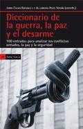 DICCIONARIO DE LA GUERRA, LA PAZ Y EL DESARME. 100 ENTRADAS PARA ANALIZAR LOS CONFLICTOS ARMADO