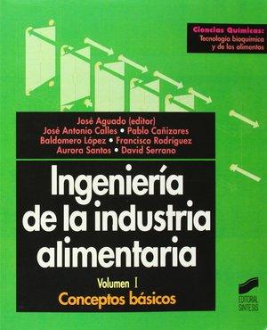INGENIERÍA DE LA INDUSTRIA ALIMENTARIA, VOL. I. CONCEPTOS BÁSICOS