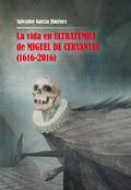LA VIDA EN ULTRATUMBA DE MIGUEL DE CERVANTES (1616-2016).