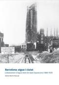 BARCELONA : AIGUA I CIUTAT : L´ABASTAMENT D´AIGUA ENTRE LES DUES EXPOSICIONS (1888-1929)