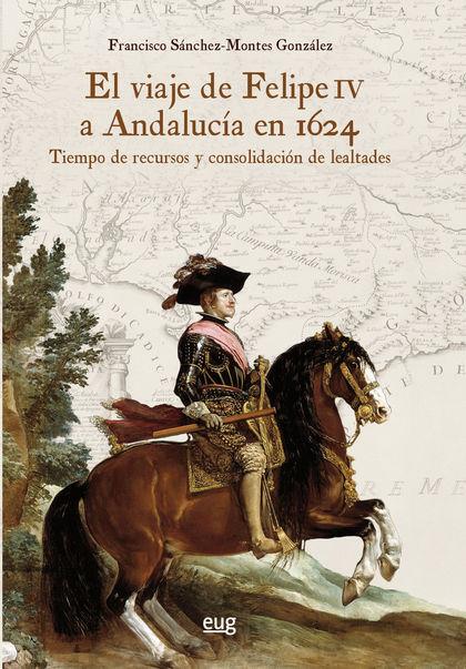 EL VIAJE DE FELIPE IV A ANDALUCÍA EN 1624                                       TIEMPO DE RECUR
