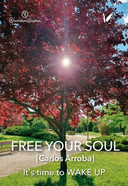 FREE YOUR SOUL. IT´S TIME TO WAKE UP
