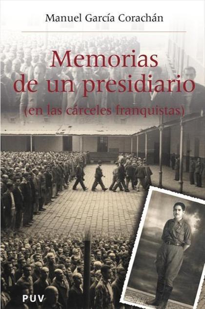 MEMORIAS DE UN PRESIDIARIO : EN LAS CÁRCELES FRANQUISTAS