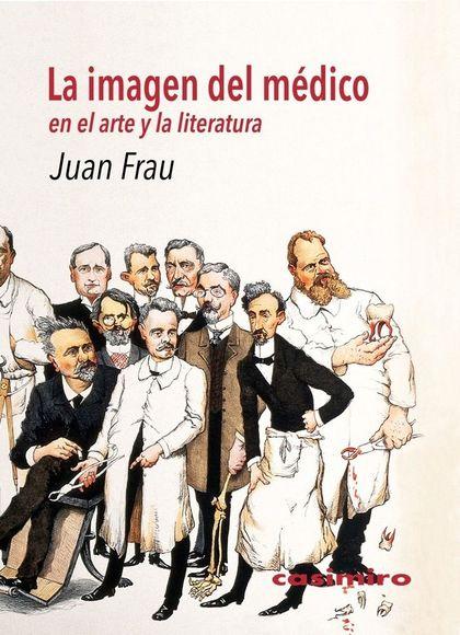LA IMAGEN DEL MÉDICO : EN EL ARTE Y LA LITERATURA