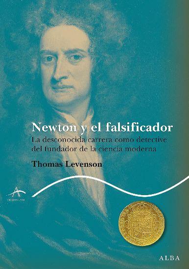 NEWTON Y EL FALSIFICADOR : LA DESCONOCIDA CARRERA COMO DETECTIVE DEL FUNDADOR DE LA CIENCIA MOD