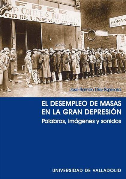 EL DESEMPLEO DE MASAS EN LA GRAN DEPRESIÓN : PALABRAS, IMÁGENES Y SONIDOS
