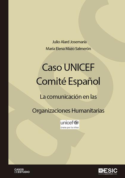 CASO UNICEF. COMITÉ ESPAÑOL. LA COMUNICACIÓN EN LAS ORGANIZACIONES HUMANITARIAS