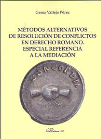 MÉTODOS ALTERNATIVOS DE RESOLUCIÓN DE CONFLICTOS EN DERECHO ROMANO. ESPECIAL REFERENCIA A LA ME