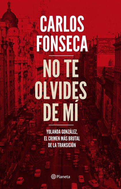 NO TE OLVIDES DE MÍ. YOLANDA GONZÁLEZ, EL CRIMEN MÁS BRUTAL DE LA TRANSICIÓN