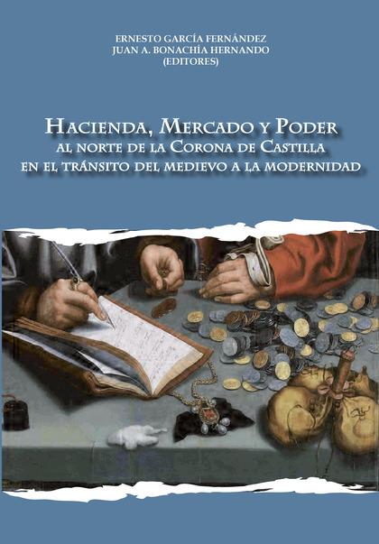 HACIENDA, MERCADO Y PODER : AL NORTE DE LA CORONA DE CASTILLA EN EL TRÁNSITO DEL MEDIEVO A LA M
