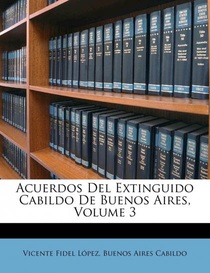 ACUERDOS DEL EXTINGUIDO CABILDO DE BUENOS AIRES, VOLUME 3