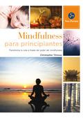 MINDFULNESS PARA PRINCIPIANTES. TRANSFORMA TU VIDA A TRAVES DEL PODER DEL MINDFULNESS