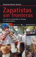 ZAPATISTAS SIN FRONTERAS : LAS REDES DE SOLIDARIDAD CON CHIAPAS Y EL ALTERMUNDISMO