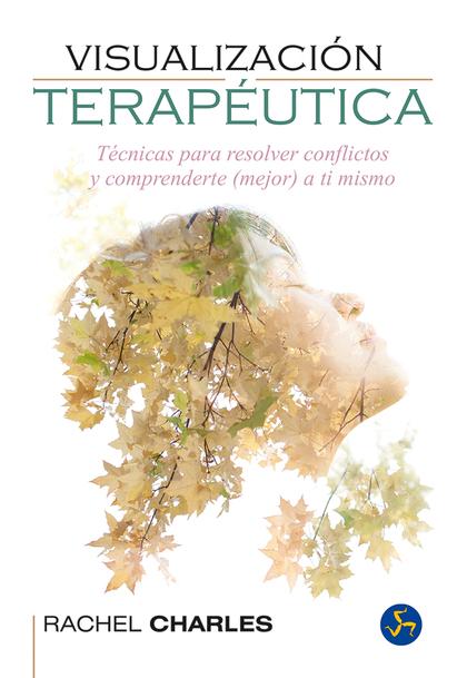 VISUALIZACION TERAPEUTICA. TECNICAS SENCILLAS PARA SANAR LA MENTE Y EL CUERPO