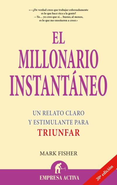 EL MILLONARIO INSTANTÁNEO: UN RELATO CLARO Y ESTIMULANTE PARA TRIUNFAR