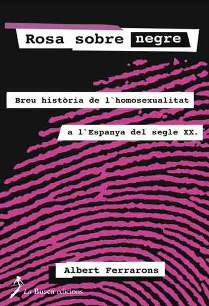 ROSA SOBRE NEGRE : BREU HISTÒRIA DE L´OMOSEXUALITAT A L´ESPANYA DEL SEGLE XX