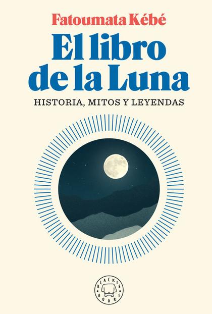 EL LIBRO DE LA LUNA                                                             HISTORIA, MITOS