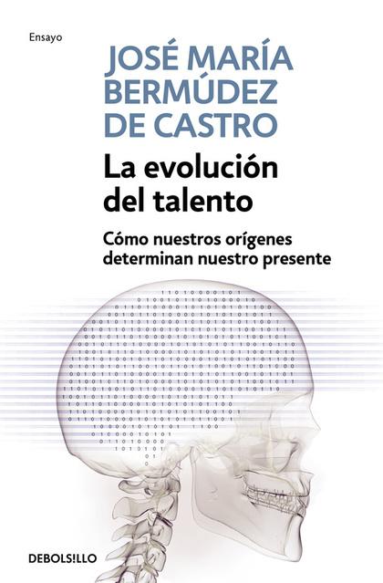 LA EVOLUCIÓN DEL TALENTO : CÓMO NUESTROS ORÍGENES DETERMINAN NUESTRO PRESENTE